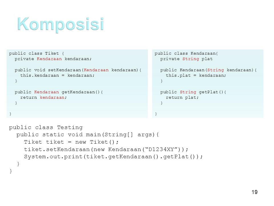 Komposisi public class Testing public static void main(String[] args){